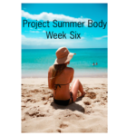 Project Summer Body: Week Six