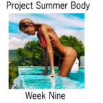 Project Summer Body: Week Nine
