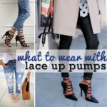 What to wear with Lace Up Pumps