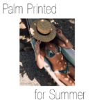 Palm Print Styles for Summer