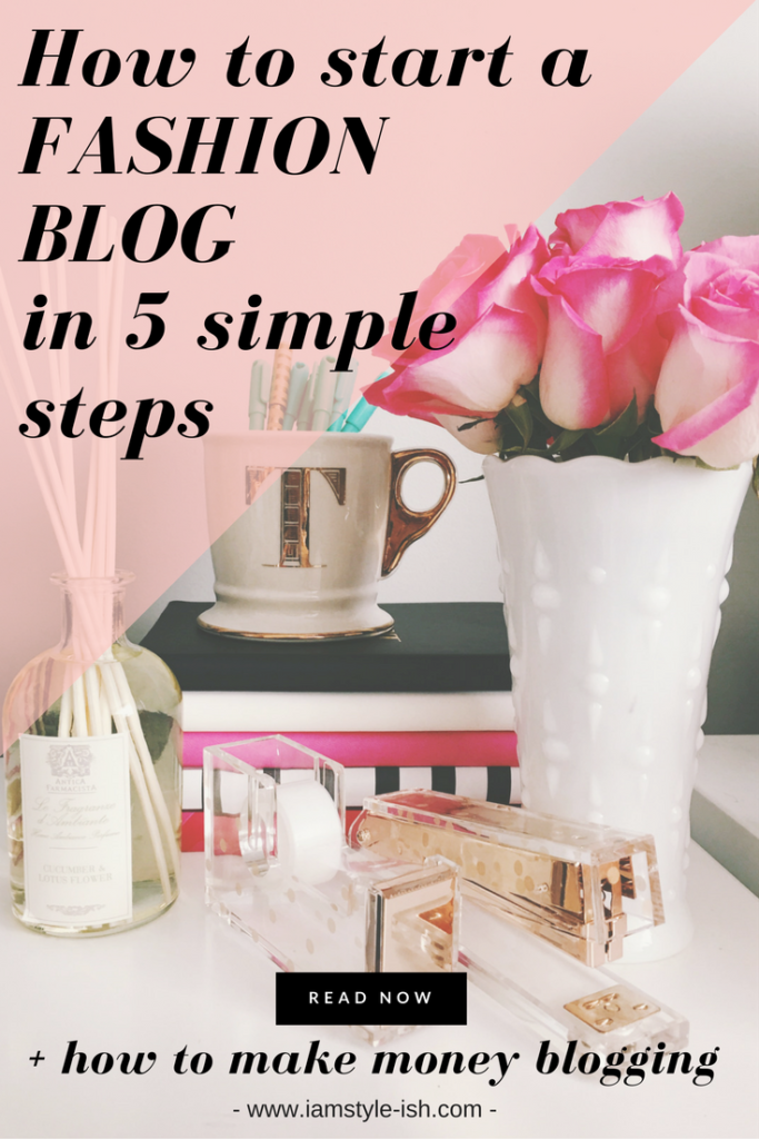 How to start your Fashion or Style blog in 5 simple steps + make money blogging