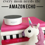 5 reasons why every mom needs Amazon Echo (Tips & Tricks)